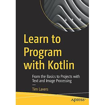 Learn to Program with Kotlin by Tim Lavers