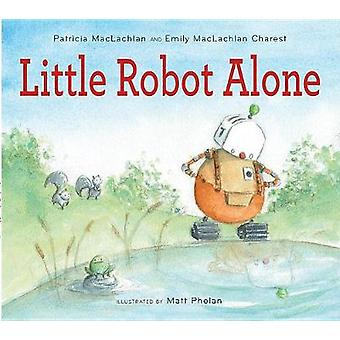 Little Robot Alone by Patricia MacLachlan - 9780544442801 Book