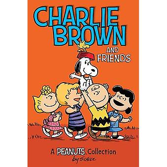 Charlie Brown and Friends - A Peanuts Collection by Charles M. Schulz