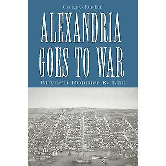 Alexandria går till krig - bortom Robert E. Lee av George G. Kundahl - 9