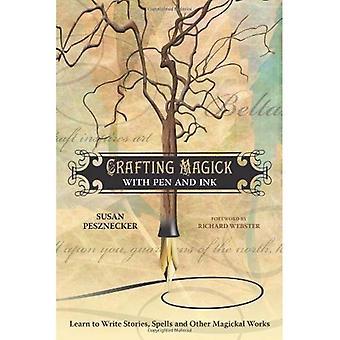Crafting Magick met Pen en inkt: leren schrijven van verhalen, spreuken en andere Magickal werken