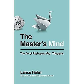 Mente do mestre: A arte de remodelar seus pensamentos