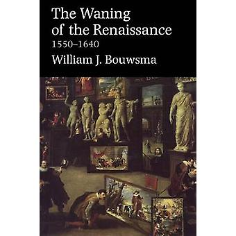 Waning of the Renaissance 15501640 Revised by Bouwsma & William James