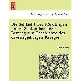 Die Schlacht bei Nrdlingen um 6. September 1634. Beitrag zur Geschichte des dreissigjhrigen Krieges. by Fuchs & John