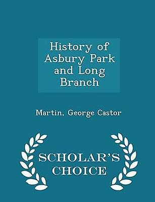 History of Asbury Park and Long Branch  Scholars Choice Edition by Castor & Martin & George