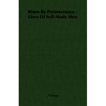 Risen by Perseverance  Lives of SelfMade Men by Various