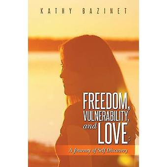 Freedom haavoittuvuus ja Love matka Self Discovery by Bazinet & Kathy