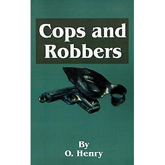 O. Henrys Cops and Robbers par Henry & O.