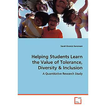 Helping Students Learn the Value of Tolerance Diversity  Inclusion by Sorenson & Sarah Kremin