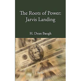 The Roots of Power Jarvis Landing by Baugh & H. Dean