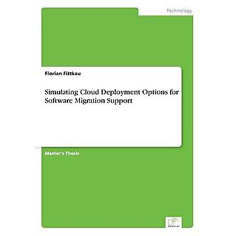 Simulating Cloud Deployment Options for Software Migration Support by Fittkau & Florian