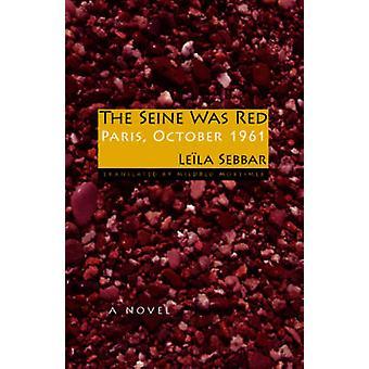 The Seine Was Red - Pariisi - lokakuu 1961, Leila Sebbar - 97802532202