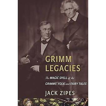Grimm Legacies - The Magic Spell of the Grimms' Folk and Fairy Tales b