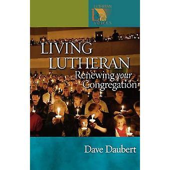 Living Lutheran - Renewing Your Congregation by David Daubert - 978080
