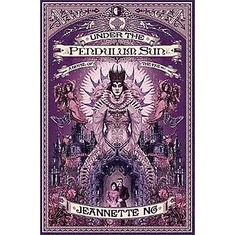 Under the Pendulum Sun by Jeannette Ng - 9780857667274 Book