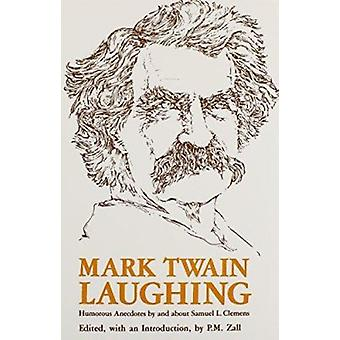 Mark Twain Laughing - Humorous Anecdotes by about Samuel L. Clemens by