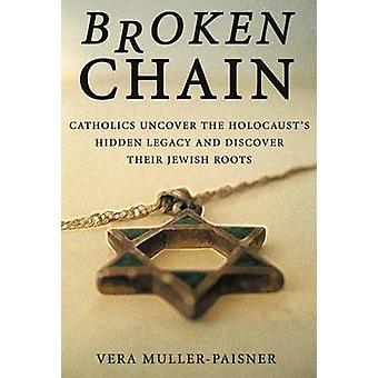 Broken Chain - Catholics Uncover the Holocaust's Hidden Legacy and Dis