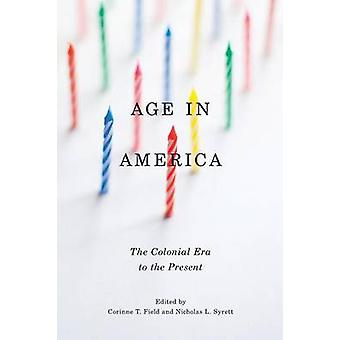 Age in America - The Colonial Era to the Present by Corinne T. Field -