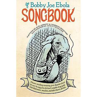 The Bobby Joe Ebola Songbook - A Humor Miscellany Containing Lyrics &