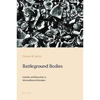 Battleground Bodies - Gender and Sexuality in Mozambican Literature by