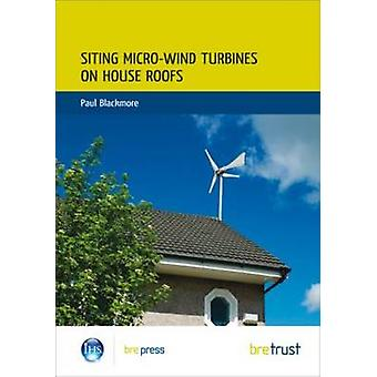 Siting Micro-Wind Turbines on House Roofs by Paul Blackmore - 9781848