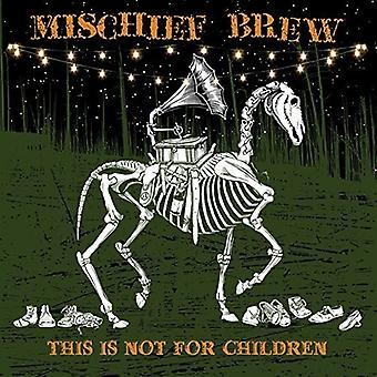 Mischief Brew - This Is Not for Children [CD] USA import