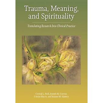 Trauma - Meaning - and Spirituality - Translating Research into Clinic