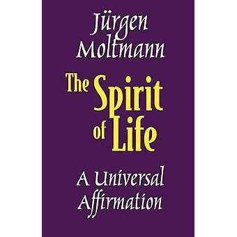 The Spirit of Life - A Universal Affirmation by Jurgen Moltmann - 9780