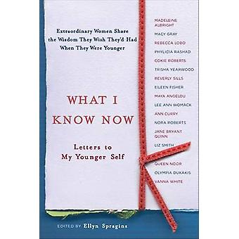 What I Know Now - Letters to My Younger Self by Ellyn Spragins - 97807