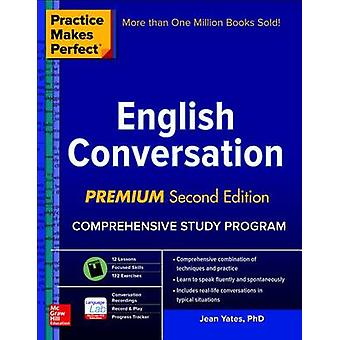 Practice Makes Perfect English Conversation Premium Second by Jean Yates