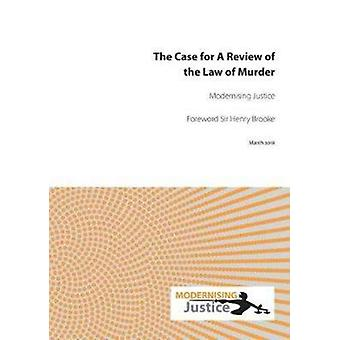 The Case for A Review of the Law of Murder by Modernising Justice
