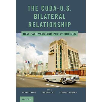 CubaU.S. Bilateral Relationship by Michael J Kelly