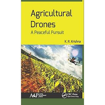 Agricultural Drones  A Peaceful Pursuit by Krishna & K. R.