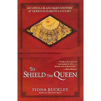 To Shield the Queen by Buckley & Fiona