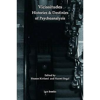 Vicissitudes Histories and Destinies of Psychoanalysis by Segal & Naomi