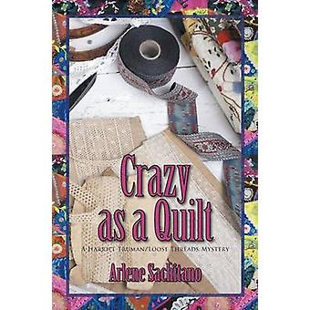 Crazy as a Quilt by Sachitano & Arlene
