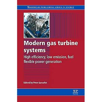 Modern Gas Turbine Systems High Efficiency Low Emission Fuel Flexible Power Generation by Jansohn & Peter