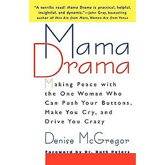 Mama Drama Making Peace with the One Woman Who Can Push Your Buttons Make You Cry and Drive You Crazy by McGregor & Denise