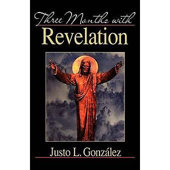 Three Months with Revelation by Gonzalez & Justo L.