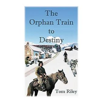 The Orphan Train to Destiny by Riley & Thomas