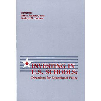 Investing in U.S. Schools Directions for Educational Policy by Jones & Bruce Anothony