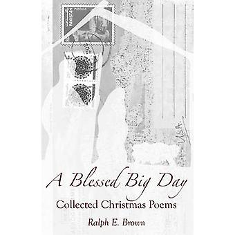 A Blessed Big Day  Collected Christmas Poems by Brown & Ralph E