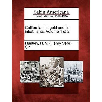 California  its gold and its inhabitants. Volume 1 of 2 by Huntley & H. V. Henry Vere & Sir