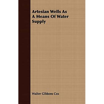 Artesian Wells As A Means Of Water Supply by Cox & Walter Gibbons