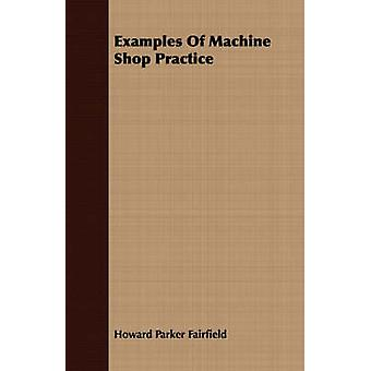 Examples of Machine Shop Practice by Fairfield & Howard Parker