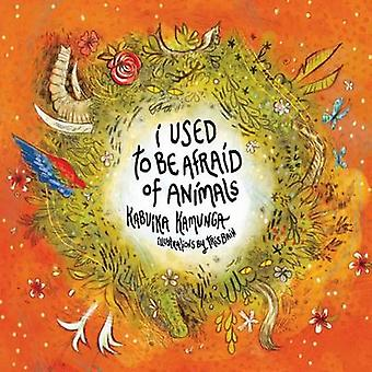 I Used To Be Afraid Of Animals by Kamunga & Kabuika