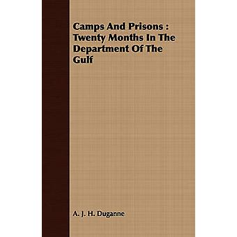 Camps and Prisons Twenty Months in the Department of the Gulf by Duganne & Augustine Joseph Hickey