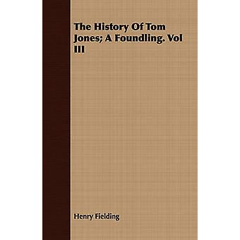 The History of Tom Jones A Foundling. Vol III by Fielding & Henry