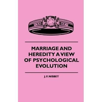 Marriage And Heredity A View Of Psychological Evolution by Nisbet & J. F.