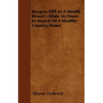 Burgess Hill As A Health Resort  Hints To Those In Search Of A Healthy Country Home by Frederick & Thomas